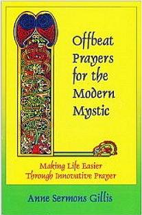 Offbeat Prayers for the Modern Mystic: Making Life Easier Through Innovative Prayer by Anne Sermons Gillis